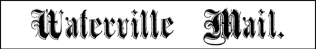 The Waterville Mail (Waterville, Maine)
