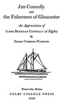 Jim Connolly and the Fishermen of Gloucester: An Appreciation of James Brendan Connolly at Eighty by Ernest Cummings Marriner